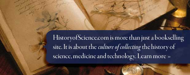 HistoryofScience.com is more than just a bookselling site. It is about the culture of collecting the history of science, medicine and technology. Learn more »