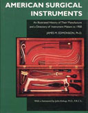American Surgical Instruments: The History of Their Manufacture and a Directory of Instrument Makers to 1900