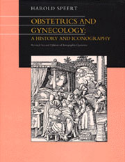 Obstetrics and Gynecology: A History and Iconography. (formerly Iconographia Gyniatrica) by Harold Speert, M.D.
