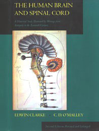 The Human Brain and Spinal Cord: A Historical Study Illustrated by Writings from Antiquity to the Twentieth Century by Edwin Clarke & C. D. O'Malley